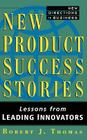 New Product Success Stories: Lessons from Leading Innovators (New Directions in Business) Cover Image