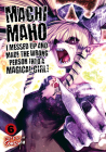 Machimaho: I Messed Up and Made the Wrong Person Into a Magical Girl! Vol. 6 Cover Image