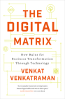 The Digital Matrix: New Rules for Business Transformation Through Technology Cover Image
