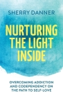 Nurturing the Light Inside: Overcoming Addiction and Codependency on the Path to Self-Love Cover Image