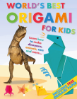 World's Best Origami for Kids: Learn How to Make Dinosaurs, Animals, Cars and More... with Origmai Paper Included! Cover Image