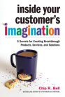 Inside Your Customer's Imagination: 5 Secrets for Creating Breakthrough Products, Services, and Solutions Cover Image