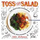 Toss Your Own Salad: The Meatless Cookbook with Burgers, Bolognese, and Balls Cover Image