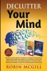 Declutter Your Mind: This Book Includes: Relaxation and Stress Reduction for Beginners + Chakras Healing Meditation + Reiki Healing for Beg Cover Image
