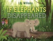If Elephants Disappeared (If Animals Disappeared) Cover Image
