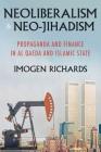 Neoliberalism and Neo-Jihadism: Propaganda and Finance in Al Qaeda and Islamic State Cover Image