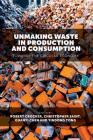 Unmaking Waste in Production and Consumption: Towards the Circular Economy Cover Image