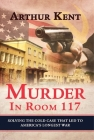 Murder in Room 117: Solving the Cold Case That Led to America's Longest War Cover Image