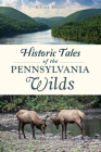 Historic Tales of the Pennsylvania Wilds (American Chronicles) Cover Image