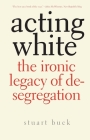 Acting White: The Ironic Legacy of Desegregation Cover Image