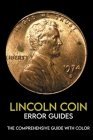 Lincoln Coin Error Guides: The Comprehensive Guide With Color: Collecting Lincoln Cents Cover Image