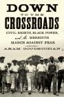 Down to the Crossroads: Civil Rights, Black Power, and the Meredith March Against Fear Cover Image