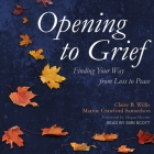 Opening to Grief Lib/E: Finding Your Way from Loss to Peace Cover Image