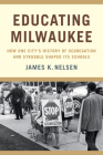 Educating Milwaukee: How One City's History of Segregation and Struggle Shaped Its Schools Cover Image
