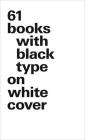 61 Books with Black Type on White Cover (Large Format) Cover Image