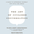 The Art of Civilized Conversation: A Guide to Expressing Yourself with Style and Grace Cover Image