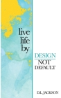 Live life by Design not Default Cover Image