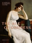 The Age of Undress: Art, Fashion, and the Classical Ideal in the 1790s Cover Image