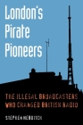 London's Pirate Pioneers: The illegal broadcasters who changed British radio Cover Image