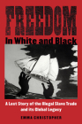 Freedom in White and Black: A Lost Story of the Illegal Slave Trade and Its Global Legacy Cover Image
