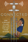 Connected: How a Mexican Village Built Its Own Cell Phone Network Cover Image