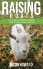 Raising Goats: A Step-by-Step Guide to Raising Healthy Goats for Beginners Cover Image