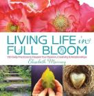 Living Life in Full Bloom: 120 Daily Practices to Deepen Your Passion, Creativity & Relationships Cover Image