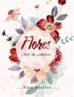 Flores Libro de Colorear: Flores increíbles, racimos y una variedad de diseños de flores, diseños de flores que alivian el estrés para la relaja Cover Image