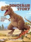 Color My Own Dinosaur Story: An Immersive, Customizable Coloring Book for Kids (That Rhymes!) Cover Image