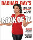 Rachael Ray's Book of 10: More Than 300 Recipes to Cook Every Day Cover Image