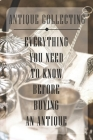 Antique Collecting: Everything You Need To Know Before Buying An Antique: Books On Antique Furniture Cover Image
