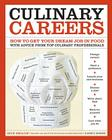 Culinary Careers: How to Get Your Dream Job in Food with Advice from Top Culinary Professionals Cover Image