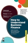 How to Understand Business Finance: Understand the Business Cycle; Manage Your Assets; Measure Business Performance Cover Image