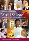 What Do I Say?: Talking with Patients about Spirituality Cover Image