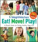 Weight Watchers Eat! Move! Play!: A Parent's Guide for Raising Healthy, Happy Kids (Weight Watchers Lifestyle) Cover Image