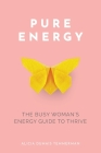 Pure Energy: The Busy Woman's Energy Guide to Thrive Cover Image