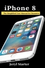 iPhone 8: The Simplified User Manual for Dummies Cover Image