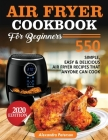 Air Fryer Cookbook for Beginners: 550 simple, Easy & Delicious Air Fryer Recipes That Anyone Can Cook Cover Image
