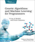 Genetic Algorithms and Machine Learning for Programmers: Create AI Models and Evolve Solutions Cover Image