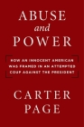 Abuse and Power: How an Innocent American Was Framed in an Attempted Coup Against the President Cover Image