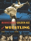 Minnesota's Golden Age of Wrestling: From Verne Gagne to the Road Warriors Cover Image