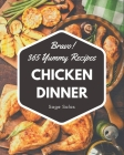 Bravo! 365 Yummy Chicken Dinner Recipes: Yummy Chicken Dinner Cookbook - The Magic to Create Incredible Flavor! Cover Image