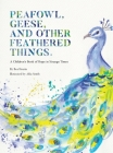 PEAFOWL, GEESE, AND OTHER FEATHERED THINGS - A Children's Book of Hope In Strange Times Cover Image