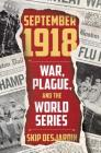 September 1918: War, Plague, and the World Series Cover Image