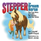 Stepper the Dream Horse: The True Story of a Girl, Her Dream, and Her Horse Cover Image