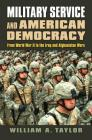 Military Service and American Democracy: From World War II to the Iraq and Afghanistan Wars (Modern War Studies) Cover Image
