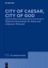 City of Caesar, City of God: Constantinople and Jerusalem in Late Antiquity (Millennium-Studien / Millennium Studies #97) Cover Image