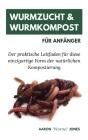 Wurmzucht & Wurmkompost für Anfänger: Der praktische Leitfaden für diese einzigartige Form der natürlichen Kompostierung Cover Image