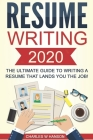 Resume: Writing 2020 The Ultimate Guide to Writing a Resume that Lands YOU the Job! Cover Image