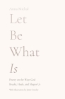 Let Be What Is: Poetry on the Ways God Breaks, Heals, and Shapes Us Cover Image